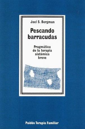 PESCANDO BARRACUDAS. PRAGMATICA DE LA TERAPIA SISTEMICA BREVE