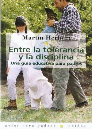 ENTRE LA TOLERANCIA Y LA DISCIPLINA. UNA GUIA EDUCATIVA PARA PADRES