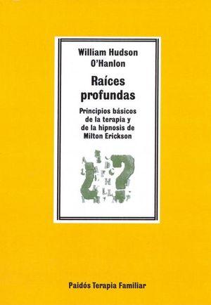 RAICES PROFUNDAS. PRINCIPIOS BASICOS DE LA TERAPIA Y DE LA HIPNOSIS DE MILTON ERIKSON