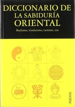 DICCIONARIO DE LA SABIDURIA ORIENTAL. BUDISMO HINDUISMO TAOISMO ZEN