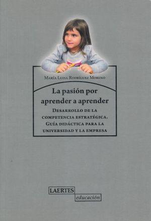 PASION POR APRENDER, LA. DESARROLLO DE LA COMPETENCIA ESTRATEGICA