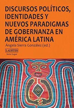 DISCURSOS POLITICOS IDENTIDADES Y NUEVOS PARADIGMAS DE GOBERNANZA EN AMERICA LATINA