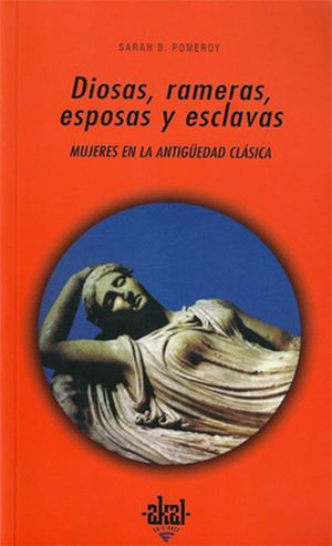 DIOSAS RAMERAS ESPOSAS Y ESCLAVAS. MUJERES EN LA ANTIGUEDAD CLASICA