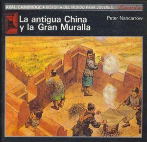 ANTIGUA CHINA Y LA GRAN MURALLA, LA