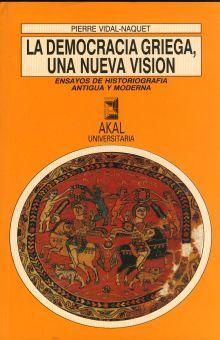 DEMOCRACIA GRIEGA UNA NUEVA VISION, LA. ENSAYOS DE HISTOGRAFIA ANTIGUA Y MODERNA