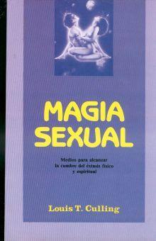 MAGIA SEXUAL. MEDIOS PARA ALCANZAR LA CUMBRE DEL EXTASIS FISICO Y ESPIRITUAL
