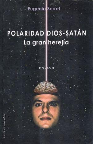 POLARIDAD DIOS SATAN. LA GRAN HEREJIA