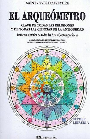 ARQUEOMETRO, EL. CLAVE DE TODAS LAS RELIGIONES Y DE TODAS LAS CIENCIAS DE ANTIGUEDAD