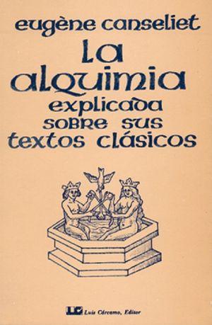 La alquimia explicada sobre sus textos clásicos