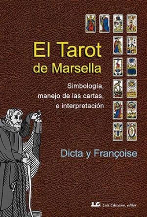 El tarot de Marsella. Simbología, manejo de las cartas e interpretación