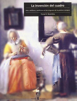 La invención del cuadro. Arte, artífices y artificios en los orígenes de la pintura