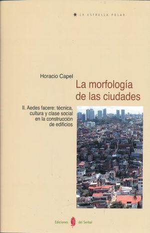 MORFOLOGIA DE LAS CIUDADES, LA. VOL.II AEDES FACERE TECNICA CULTURA Y CLASE SOCIAL EN LA CONSTRUCCION DE EDIFICIOS