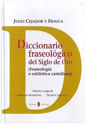 Diccionario fraseológico del siglo de oro. Fraseología o estilística castellana / pd.