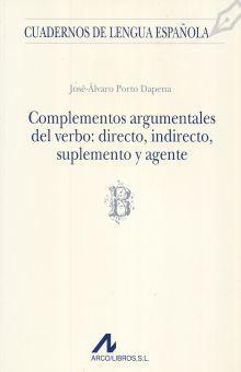 COMPLEMENTOS ARGUMENTALES DEL VERBO DIRECTO INDIRECTO SUPLEMENTO Y AGENTE / 4 ED.