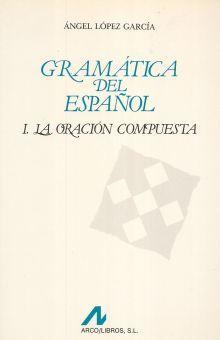 GRAMATICA DEL ESPAÑOL I. LA ORACION COMPUESTA