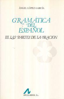 GRAMATICA DEL ESPAÑOL / VOL. III LAS PARTES DE LA ORACION