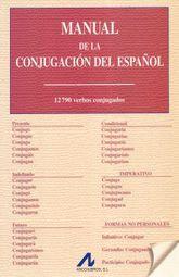MANUAL DE LA CONJUGACION DEL ESPAÑOL. 12790 VERBOS CONJUGADOS