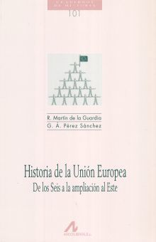 HISTORIA DE LA UNION EUROPEA. DE LOS SEIS A LA AMPLIACION AL ESTE
