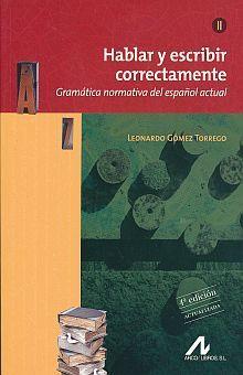 HABLAR Y ESCRIBIR CORRECTAMENTE. GRAMATICA NORMATIVA DEL ESPAÑOL ACTUAL II / 2 ED.