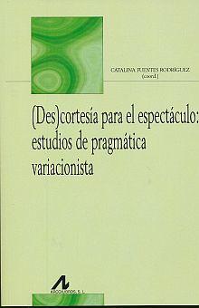 DESCORTESIA PARA EL ESPECTACULO. ESTUDIOS DE PRAGMATICA VARIACIONISTA