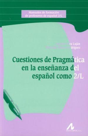 CUESTIONES DE PRAGMATICA EN LA ENSEÑANZA DEL ESPAÑOL COMO 2/L