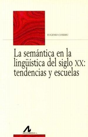 SEMANTICA EN LA LINGUISTICA DEL SIGLO XX, LA. TENDENCIAS Y ESCUELAS
