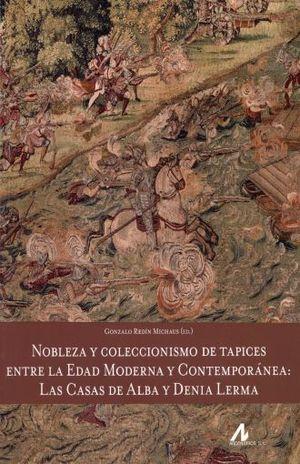 NOBLEZA Y COLECCIONISMO DE TAPICES ENTRE LA EDAD MODERNA Y CONTEMPORANEA. LAS CASAS DE ALBA Y DENIA LERMA