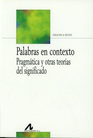 PALABRAS EN CONTEXTO. PRAGMATICA Y OTRAS TEORIAS DEL SIGNIFICADO