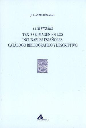 CUM FIGURIS TEXTO E IMAGEN EN LOS INCUNABLES ESPAÑOLES. CATALOGO BIBLIOGRAFICO Y DESCRIPTIVO / PD.