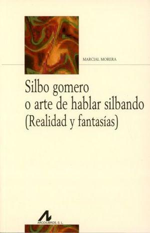 SILBO GOMERO O ARTE DE HABLAR SILBANDO. REALIDAD Y FANTASIAS
