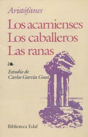 ACARNIENSES, LOS / LOS CABALLEROS / LAS RANAS