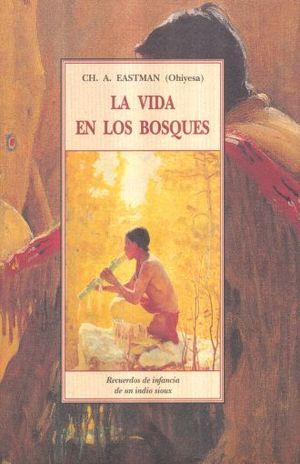 VIDA EN LOS BOSQUES, LA. RECUERDOS DE INFANCIA DE UN INDIO SIOUX