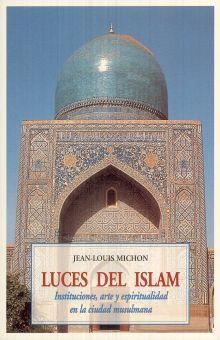 LUCES DEL ISLAM. INSTITUCIONES ARTE Y ESPIRITUALIDAD EN LA CIUDAD MUSULMANA