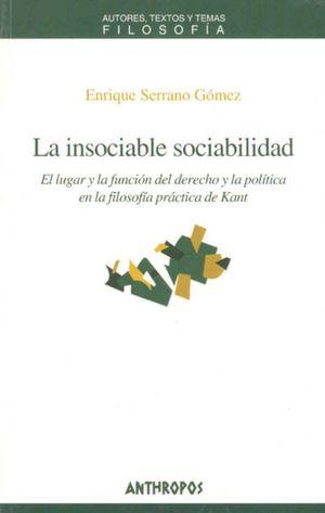 INSOCIABLE SOCIABILIDAD, LA. EL LUGAR Y LA FUNCION DEL DERECHO Y LA POLITICA EN LA FILOSOFIA PRACTICA DE KANT