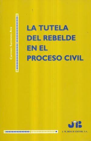 TUTELA DEL REBELDE EN EL PROCESO CIVIL, LA
