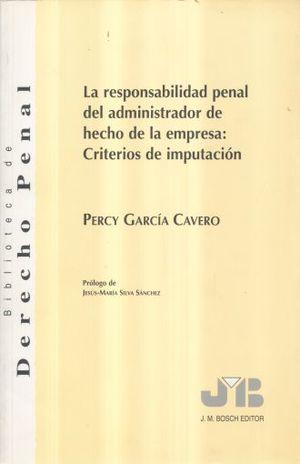 RESPONSABILIDAD PENAL DEL ADMINISTRADOR DE HECHO DE LA EMPRESA CRITERIOS DE IMPUTACION, LA