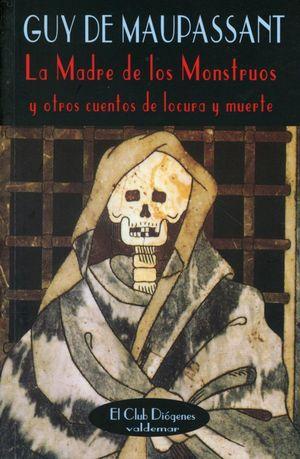 MADRE DE LOS MONSTRUOS Y OTROS CUENTOS DE LOCURA Y MUERTE, LA