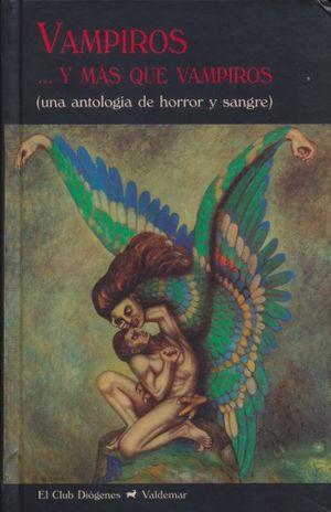 VAMPIROS Y MAS QUE VAMPIROS (UNA ANTOLOGIA DE HORROR Y SANGRE) / PD.