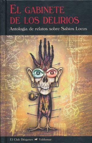 GABINETE DE LOS DELIRIOS, EL. ANTOLOGIA DE RELATOS SOBRE SABIOS LOCOS / PD.