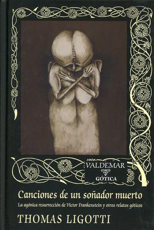 Canciones de un soñador muerto. La agónica resurrección de Victor Frankenstein y otros relatos góticos / pd.