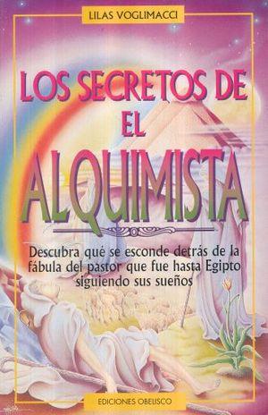 SECRETOS DEL ALQUIMISTA, LOS. DESCUBRA QUE SE ESCONDE DETRAS DE LA FABULA DEL PASTOR QUE FUE HASTA EGIPTO SIGUIENDO SUS SUEÑOS