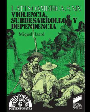 LATINOAMERICA SIGLO XIX. VIOLENCIA SUBDESARROLLO Y DEPENDENCIA