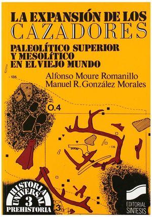 EXPANSION DE LOS CAZADORES LA. PALEOLITICO SUPERIOR Y MESOLITICO EN EL VIEJO MUNDO