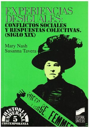 EXPERIENCIAS DESIGUALES. CONFLICTOS SOCIALES Y RESPUESTAS COLECTIVAS EN EL SIGLO XIX