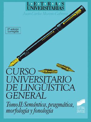 CURSO UNIVERSITARIO DE LINGUISTICA GENERAL. SEMANTICA PRAGMATICA MORFOLOGIA... / 2 ED.  / TOMO II
