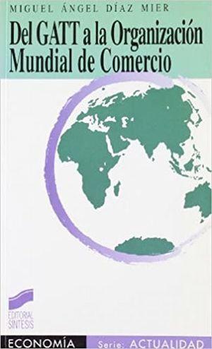 DEL GATT A LA ORGANIZACION MUNDIAL DE COMERCIO