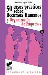 50 CASOS PRACTICOS SOBRE RECURSOS HUMANOS Y ORGANIZACION DE EMPRESAS