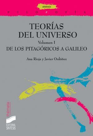 TEORIAS DEL UNIVERSO / VOL 1 DE LOS PITAGORICOS A GALILEO