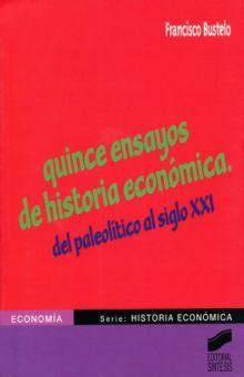 QUINCE ENSAYOS DE HISTORIA ECONOMICA. DEL PALEOLITICO AL SIGLO XXI