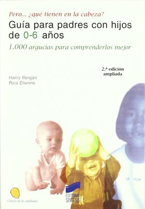 GUIA PARA PADRES CON HIJOS DE 0-6 AÑOS (1000 ARGUCIAS PARA COMPRENDERLOS MEJOR)